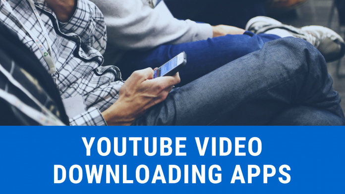 YOUTUBE VIDEO DOWNLOADING APPS