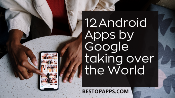 12 Android Apps by Google taking over the World in 2022
