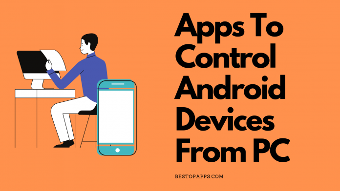 Top 7 Best Apps to Control your Android Device from PC