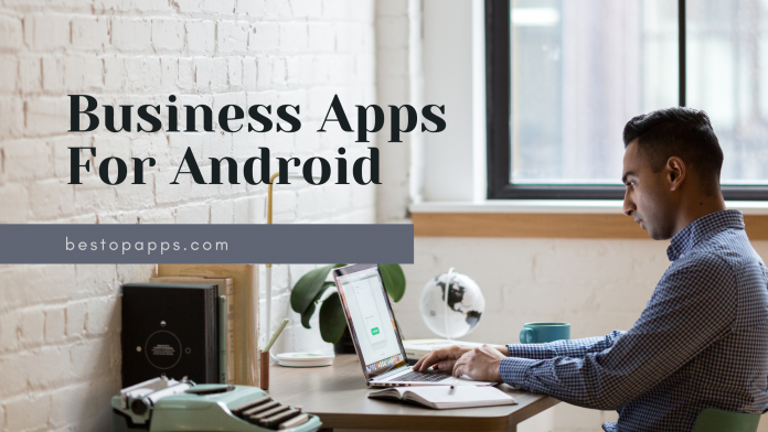Top Free Business Apps For Android  in 2022 that are a Must-have