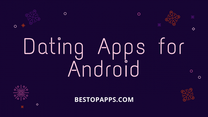 8 Must-Try Dating Apps for Android in 2022