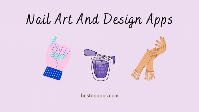 Top Free Nail Art and Design Apps for Android in 2022