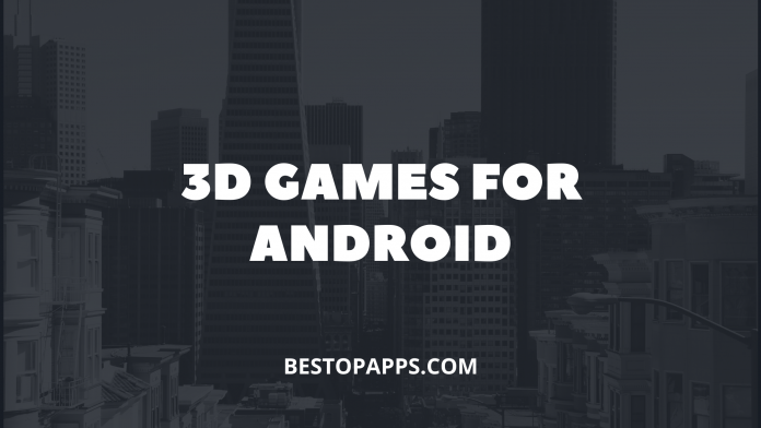 3D GAMES FOR ANDROID