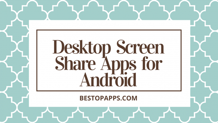 Desktop Screen Share Apps for Android