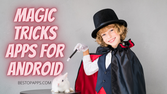 Top Magic Tricks Apps for Android in 2022 - Learn Amazing Tricks