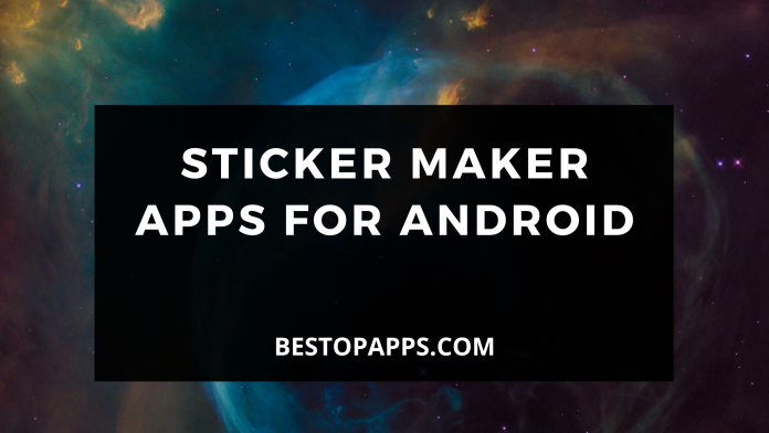 Top 7 Sticker Maker Apps for Android in 2022