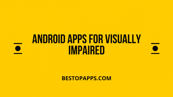 Top 7 Android Apps for Visually Impaired in 2022