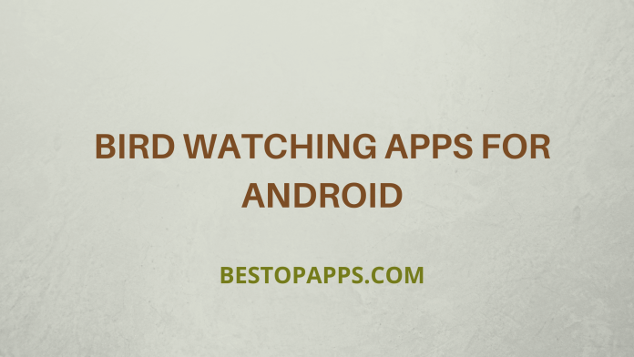 Bird Watching Apps for Android