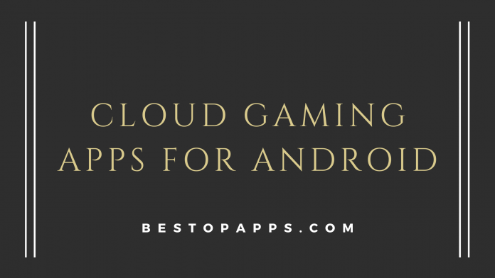 Cloud Gaming Apps for Android