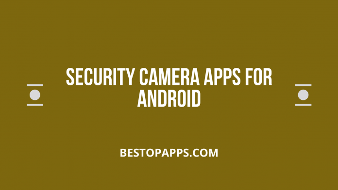 Security Camera Apps for Android