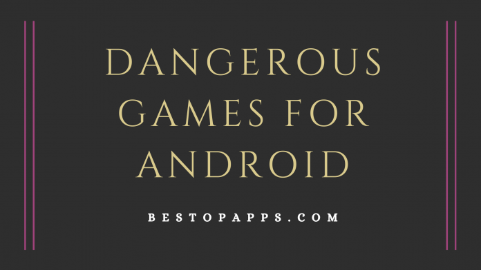 Dangerous Games for Android