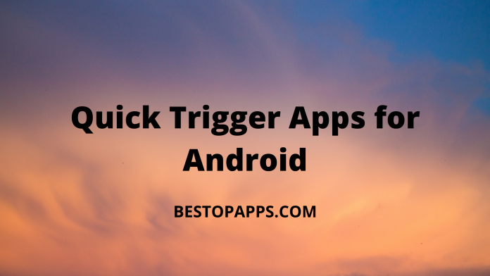 Top 7 Quick Trigger Apps for Android in 2022