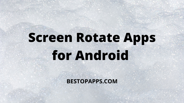 6 Best Screen Rotate Apps for Android in 2022