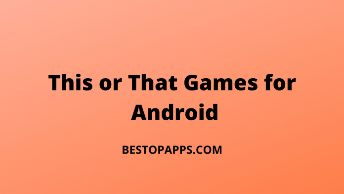 Top 6 This or That Games for Android in 2022