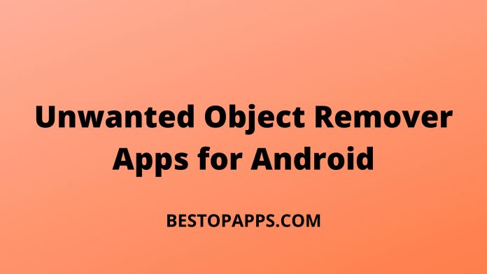 Unwanted Object Remover Apps for Android