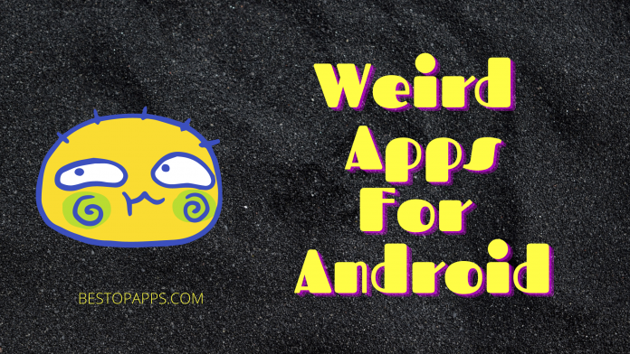 Weird Apps For Android